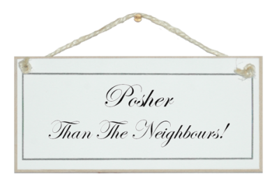 Hanging Plaque - Posher Than The Neighbours